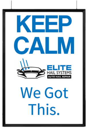 Keep Calm, We Got This. Elite Hail Systems Hail Repair Denver Metro