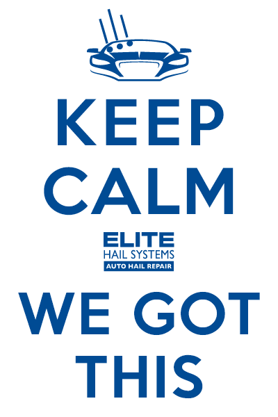 Keep Calm - We Got This - Elite Hail Systems Auto Hail Repair